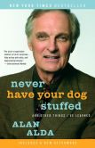 Book Cover Image. Title: Never Have Your Dog Stuffed:  And Other Things I've Learned, Author: Alan Alda