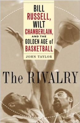 Rivalry: Bill Russell, Wilt Chamberlain, and the Golden Age of Basketball