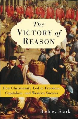 Victory of Reason: How Christianity Led to Freedom, Capitalism, and Western Success