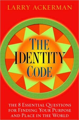 Identity Code: 8 Essential Questions for Finding Your Purpose and Place in the World