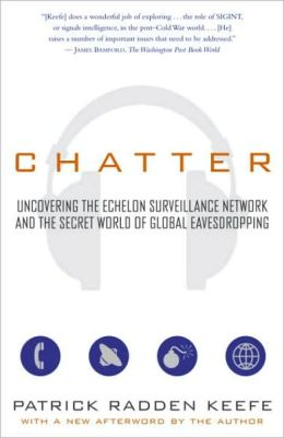 Chatter: Uncovering the Echelon Surveillance Network and the Secret World of Global Eavesdropping