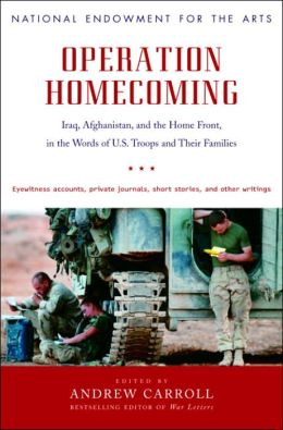Operation Homecoming: Iraq, Afghanistan, and the Home Front, in the Words of U. S. Troops and Their Families