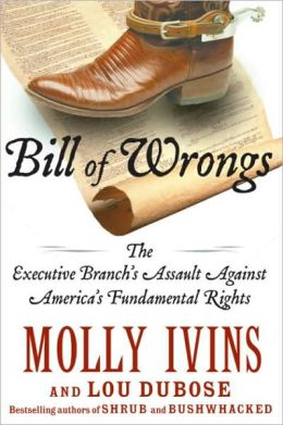 Bill of Wrongs: The Executive Branch's Assault Against America's Fundamental Rights