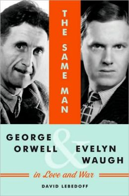 Same Man: George Orwell and Evelyn Waugh in Love and War