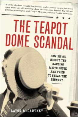 Teapot Dome Scandal: How Big Oil Bought the Harding White House and Tried to Steal the Country
