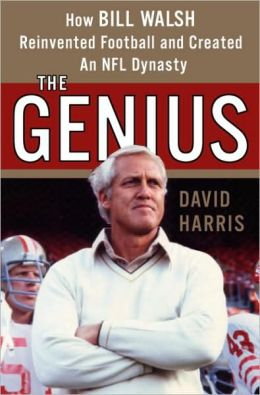 Genius: How Bill Walsh Reinvented Football and Created an NFL Dynasty