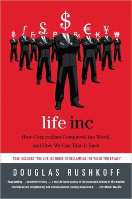 Life Inc.: How the World Became a Corporation and How to Take it Back
