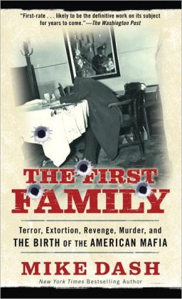 First Family: Terror, Extortion, Revenge, Murder, and the Birth of the American Mafia