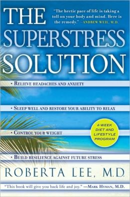 SuperStress Solution: Repair the Effects of Accumulated Stress and Restore Your Natural Ability to Relax