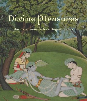 Divine Pleasures: Painting from India's Rajput Courts. The Kronos Collection