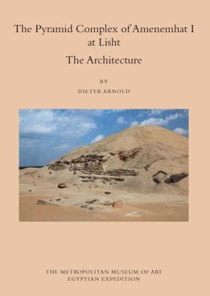 The Pyramid Complex of Amenemhat I at Lisht: The Architecture