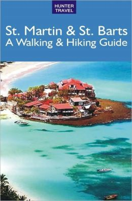 St. Martin & St. Barts: A Walking & Hiking Guide
