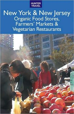 New York & New Jersey: The Best Organic Food Stores, Farmers' Markets & Vegetarian Restaurants