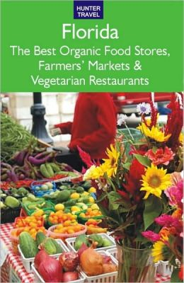 Florida: The Best Organic Food Stores, Farmers' Markets & Vegetarian Restaurants