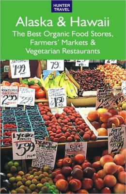 Alaska & Hawaii: The Best Organic Food Stores, Farmers' Markets & Vegetarian Restaurants