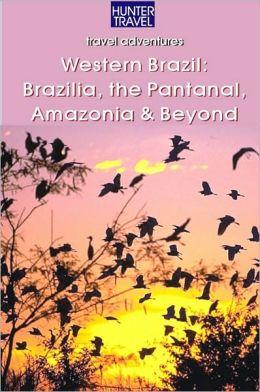 Western Brazil, Brazilia, the Pantanal, Amazonia & Beyond