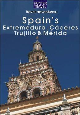 Spain's Extremadura, Cáceres, Trujillo & Mérida