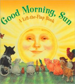 Good Morning Sun: A Lift-the-Flap Book