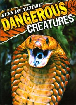 Dangerous Creatures (Eyes on Nature Series)