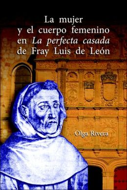 La mujer y el cuerpo femenino en La perfecta casada de Fray Luis de Leon