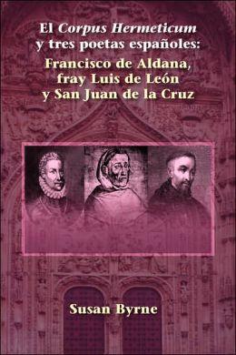 El Corpus Hermeticum y tres poetas Espanoles: Francisco de Aldana, fray Luis de Leon y San Juan de la Cruz