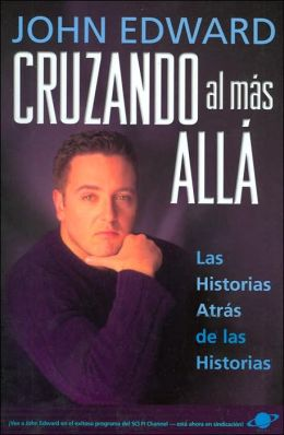 Cruzando al mas alla: La historias atras de las historias (Crossing Over: The Stories behind the Stories)