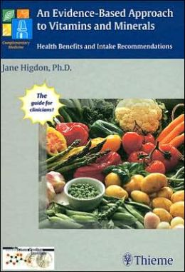 An Jane Higdon, An Evidence-Based Approach to Vitamins and Minerals: Health Benefits and Intake Recommendations