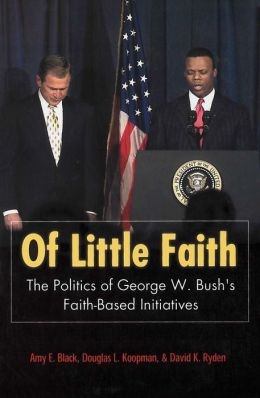 Of Little Faith (Religion and Politics Series): The Politics of George W. Bush's Faith-Based Initiatives