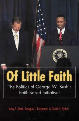 Of Little Faith (Religion and Politics Series): The Politics of George W. Bush's Faith-Based Initiatives