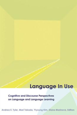 Language in Use: Cognitive and Discourse Perspectives on Language and Language Learning