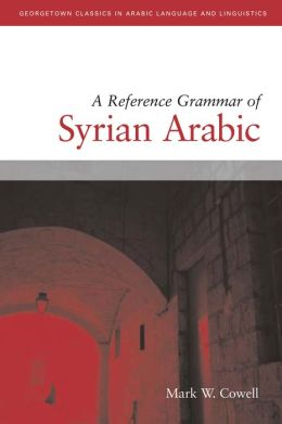Reference Grammar of Syrian Arabic with Audio CD (Georgetown Classics in Arabic Language and Liguistics Series)