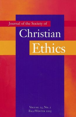 Journal of the Society of Christian Ethics Fall/Winter 2005, Volume 25, No. 2