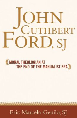 John Cuthbert Ford, SJ: Moral Theologian at the End of the Manualist Era