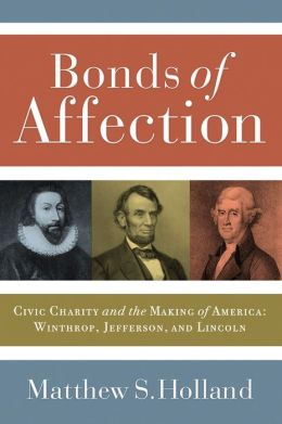 Bonds of Affection: Civic Charity and the Making of America - Winthrop, Jefferson, and Lincoln