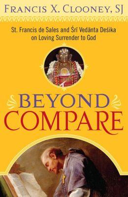 Beyond Compare: St. Francis de Sales and Vedanta Desika on Loving Surrender to God