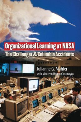 Organizational Learning at NASA: The Challenger and the Columbia Accidents