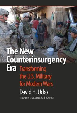 The New Counterinsurgency Era: Transforming the U. S. Military for Modern Wars