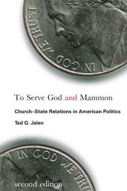To Serve God and Mammon: Church-State Relations in American Politics