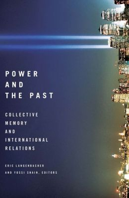 Power and the Past: Collective Memory and International Relations