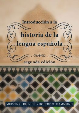 Introduccion a la historia de la lengua espanola / Introduction to the History of the Spanish language