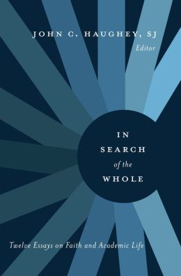 In Search of the Whole: Twelve Essays on Faith and Academic Life