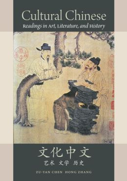 Cultural Chinese: Readings in Art, Literature, and History