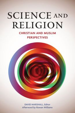 Science and Religion: Christian and Muslim Perspectives