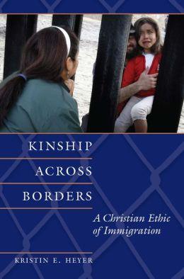 Kinship across Borders: A Christian Ethic of Immigration