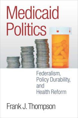 Medicaid Politics: Federalism, Policy Durability, and Health Reform