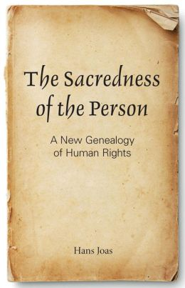 The Sacredness of the Person: A New Genealogy of Human Rights