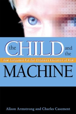 The Child and the Machine: How Computers Put Our Children's Education at Risk