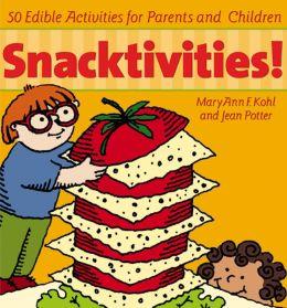 Snacktivities!: 50 Edible Activities for Parents and Children