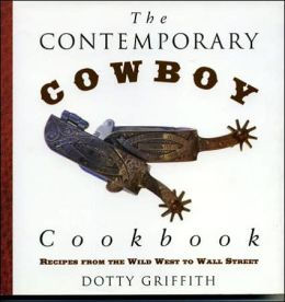 The Contemporary Cowboy Cookbook: Recipes from the Wild West to Wall Streeet