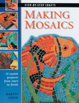 Making Mosaics: 15 Stylish Projects from Start to Finish